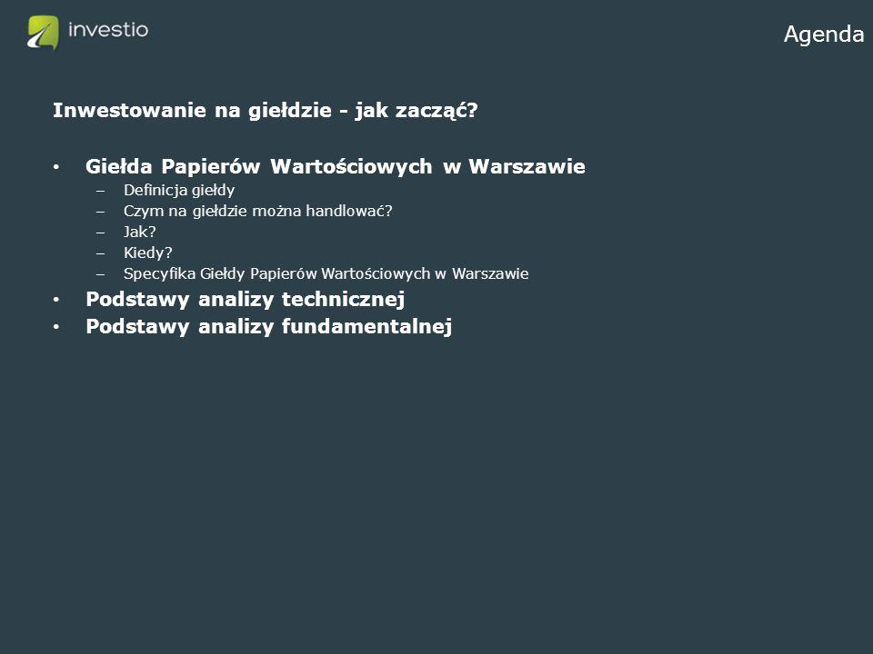 Agenda Inwestowanie na giełdzie - jak zacząć? Giełda Papierów Wartościowych w Warszawie – Definicja giełdy – Czym na giełdzie można handlować? – Jak?