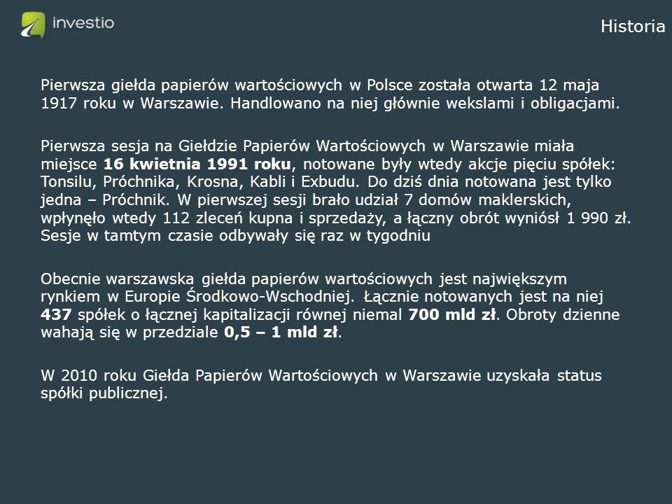 Historia Pierwsza giełda papierów wartościowych w Polsce została otwarta 12 maja 1917 roku w Warszawie. Handlowano na niej głównie wekslami i obligacj