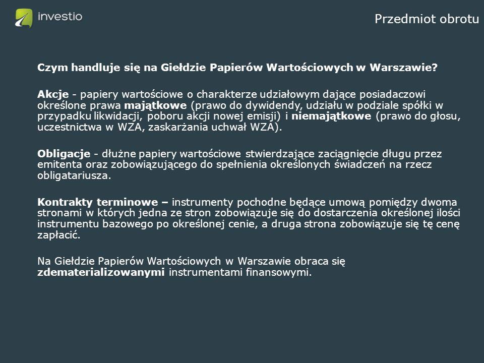 Przedmiot obrotu Czym handluje się na Giełdzie Papierów Wartościowych w Warszawie.