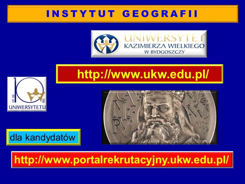 http://www.ukw.edu.pl/ http://www.portalrekrutacyjny.ukw.edu.pl/ dla kandydatów INSTYTUT GEOGRAFII