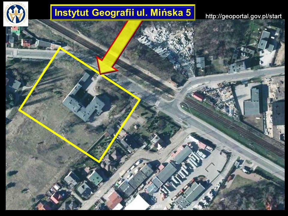 Instytut Geografii http://geoportal.gov.pl/start Instytut Geografii ul. Mińska 5