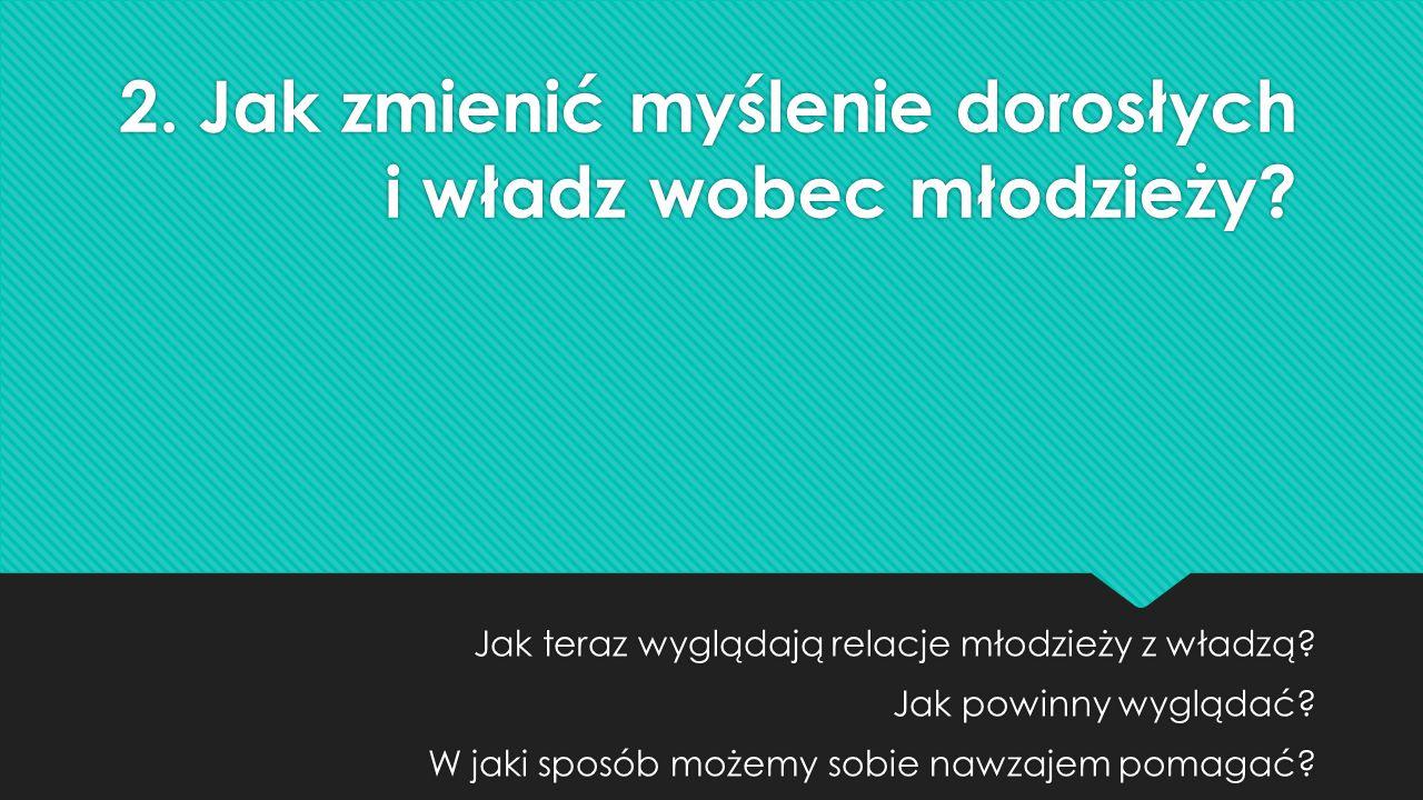 2. Jak zmienić myślenie dorosłych i władz wobec młodzieży.