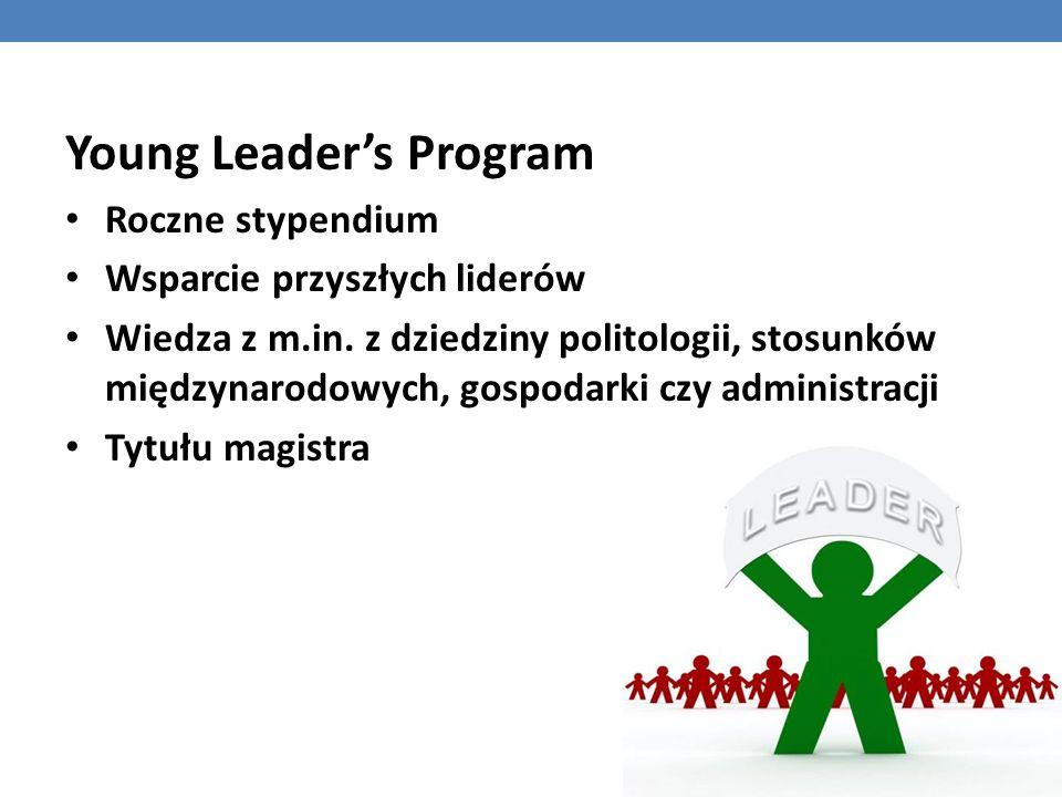 Young Leader's Program Roczne stypendium Wsparcie przyszłych liderów Wiedza z m.in. z dziedziny politologii, stosunków międzynarodowych, gospodarki cz