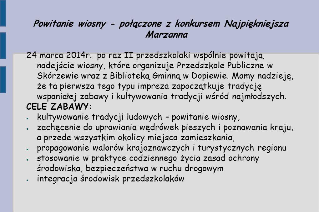 Powitanie wiosny - połączone z konkursem Najpiękniejsza Marzanna 24 marca 2014r.