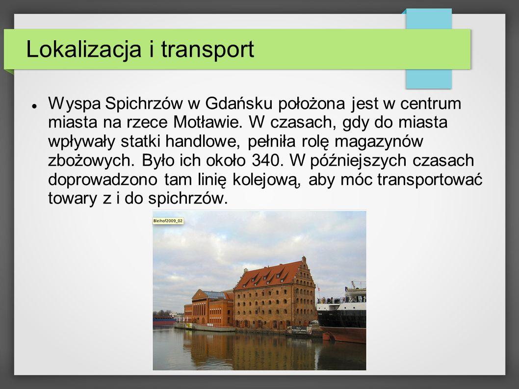 Lokalizacja i transport Wyspa Spichrzów w Gdańsku położona jest w centrum miasta na rzece Motławie.