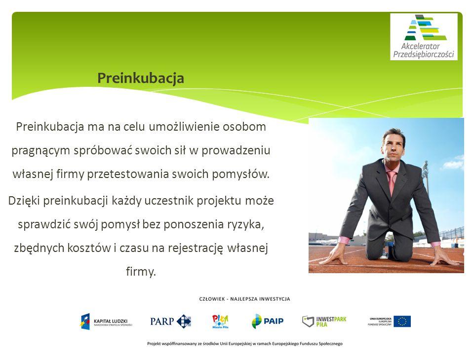 Preinkubacja Preinkubacja ma na celu umożliwienie osobom pragnącym spróbować swoich sił w prowadzeniu własnej firmy przetestowania swoich pomysłów.