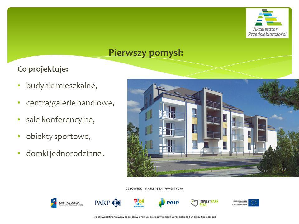 Pierwszy pomysł: Co projektuje: budynki mieszkalne, centra/galerie handlowe, sale konferencyjne, obiekty sportowe, domki jednorodzinne.