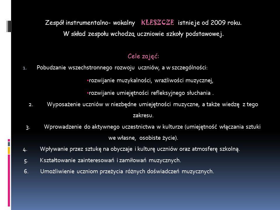 Zespół instrumentalno- wokalny KLESZCZE istnieje od 2009 roku.