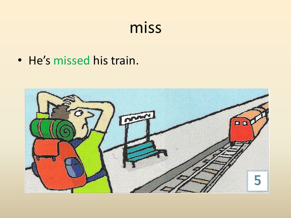 miss He's missed his train.