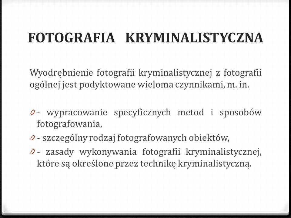 FOTOGRAFIA KRYMINALISTYCZNA Wyodrębnienie fotografii kryminalistycznej z fotografii ogólnej jest podyktowane wieloma czynnikami, m. in. 0 - wypracowan