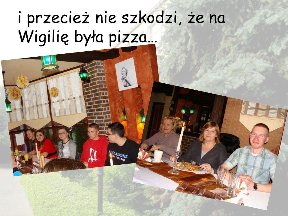 i przecież nie szkodzi, że na Wigilię była pizza…