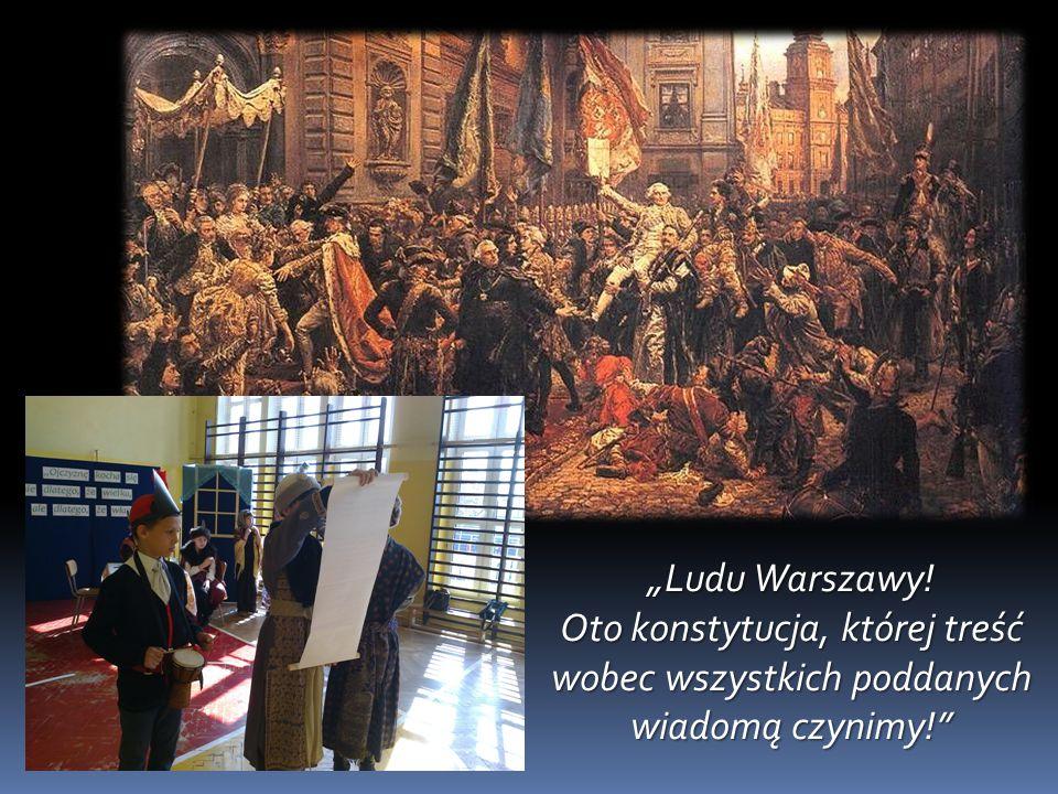 """""""Ludu Warszawy! Oto konstytucja, której treść wobec wszystkich poddanych wiadomą czynimy!"""""""