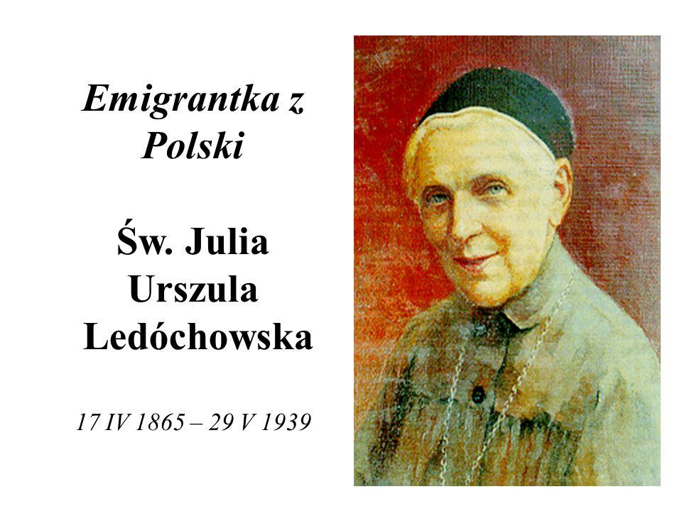 Emigrantka z Polski Św. Julia Urszula Ledóchowska 17 IV 1865 – 29 V 1939