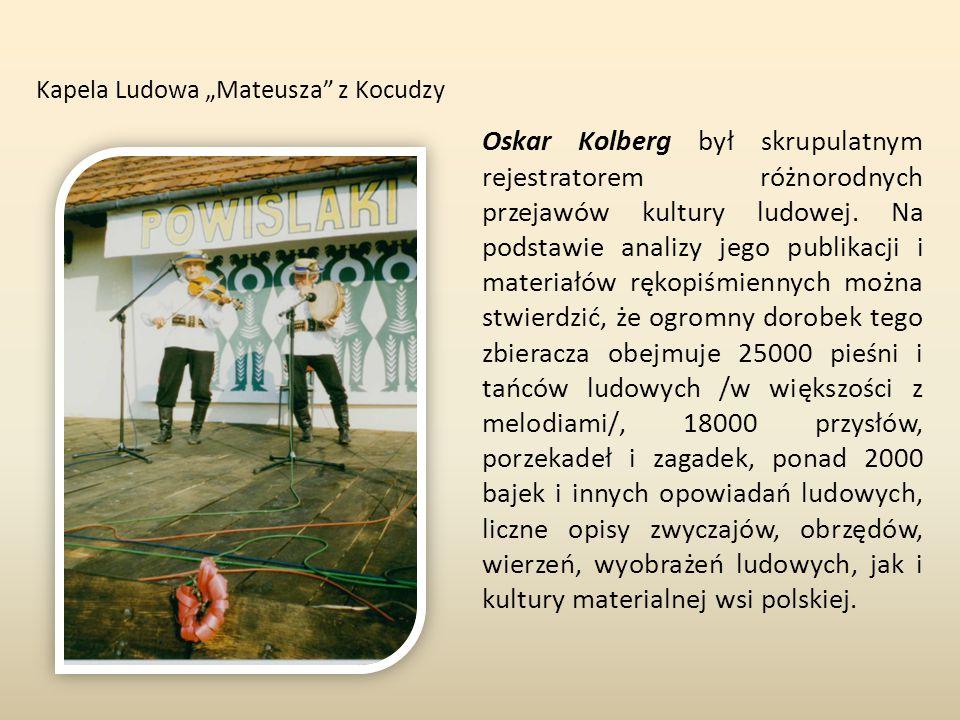 """Kapela Ludowa """"Mateusza z Kocudzy Oskar Kolberg był skrupulatnym rejestratorem różnorodnych przejawów kultury ludowej."""