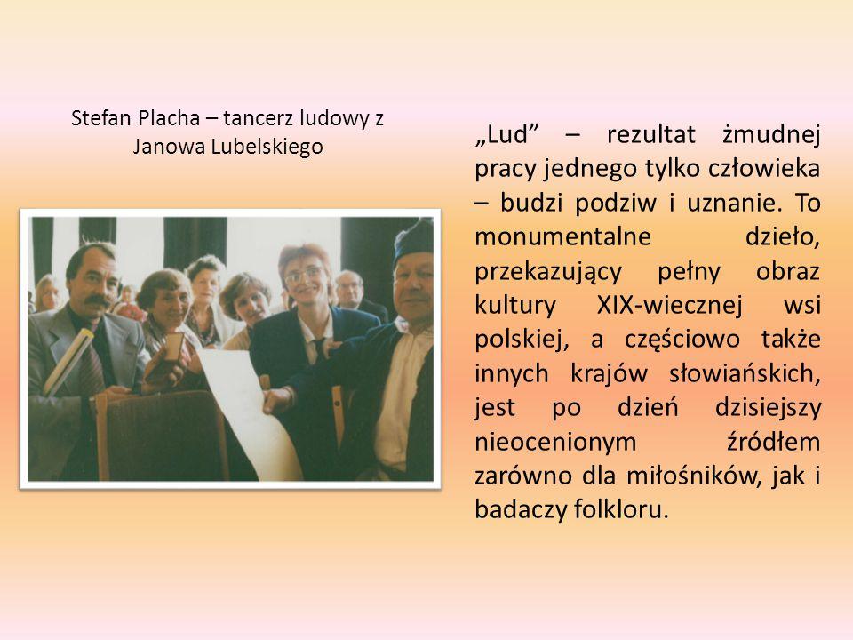 """Stefan Placha – tancerz ludowy z Janowa Lubelskiego """"Lud – rezultat żmudnej pracy jednego tylko człowieka – budzi podziw i uznanie."""