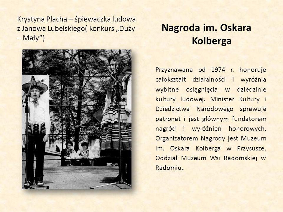 """Krystyna Placha – śpiewaczka ludowa z Janowa Lubelskiego( konkurs """"Duży – Mały"""") Nagroda im. Oskara Kolberga Przyznawana od 1974 r. honoruje całokszta"""