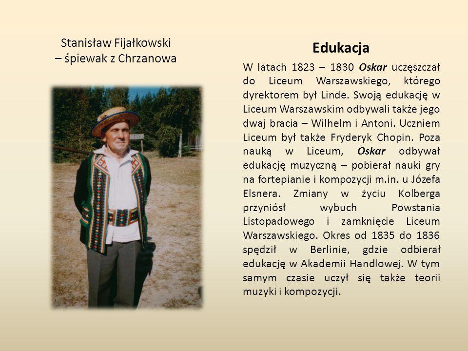 Stanisław Fijałkowski – śpiewak z Chrzanowa Edukacja W latach 1823 – 1830 Oskar uczęszczał do Liceum Warszawskiego, którego dyrektorem był Linde. Swoj