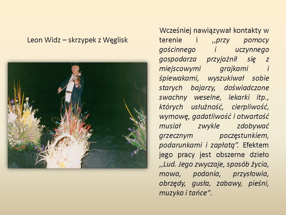 Leon Widz – skrzypek z Węglisk Wcześniej nawiązywał kontakty w terenie i,,przy pomocy gościnnego i uczynnego gospodarza przyjaźnił się z miejscowymi g