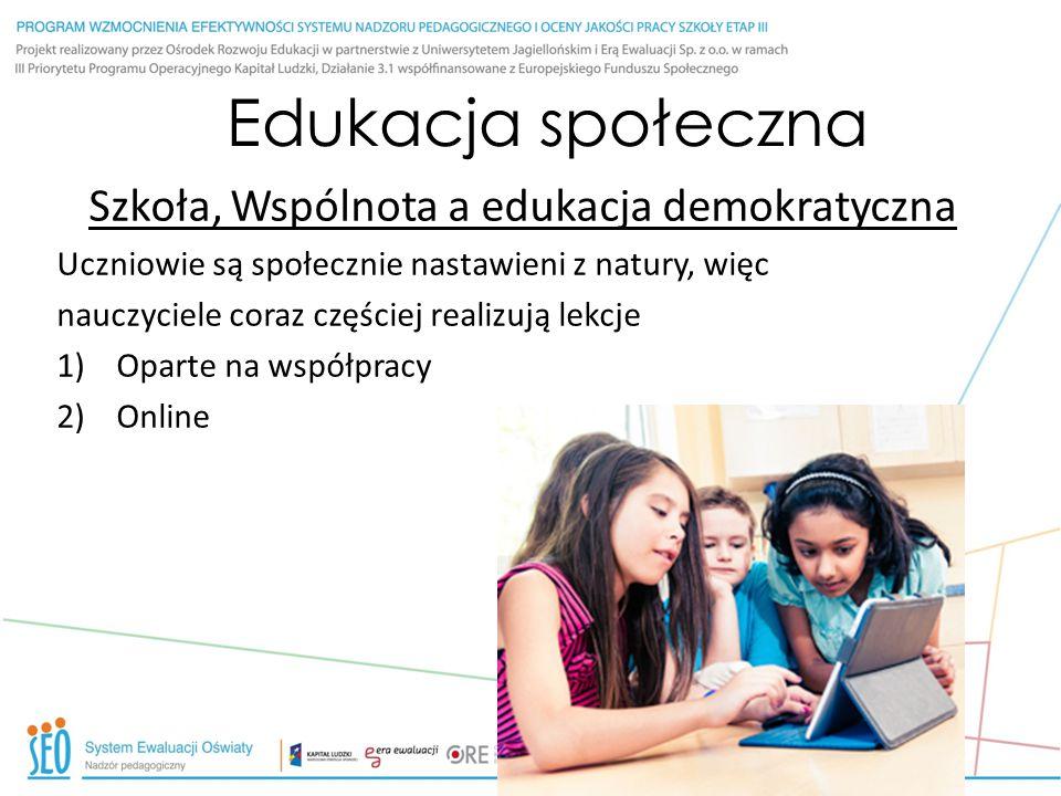 Edukacja społeczna Szkoła, Wspólnota a edukacja demokratyczna Uczniowie są społecznie nastawieni z natury, więc nauczyciele coraz częściej realizują l