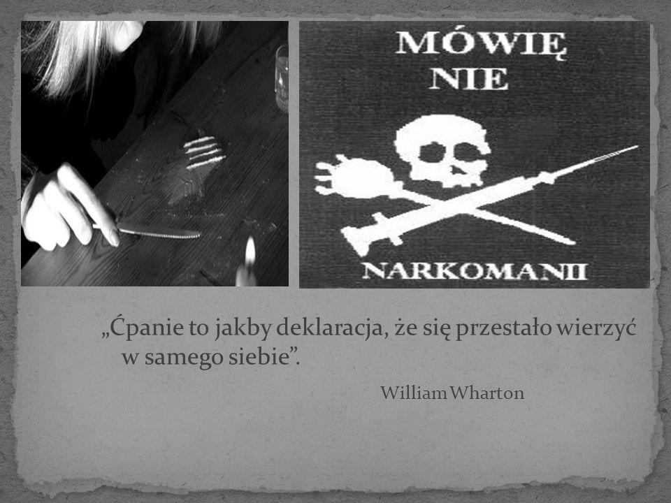 """""""Ćpanie to jakby deklaracja, że się przestało wierzyć w samego siebie"""". William Wharton"""