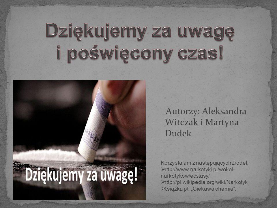 Autorzy: Aleksandra Witczak i Martyna Dudek Korzystałam z następujących źródeł:  http://www.narkotyki.pl/wokol- narkotykow/ecstasy/  http://pl.wikip