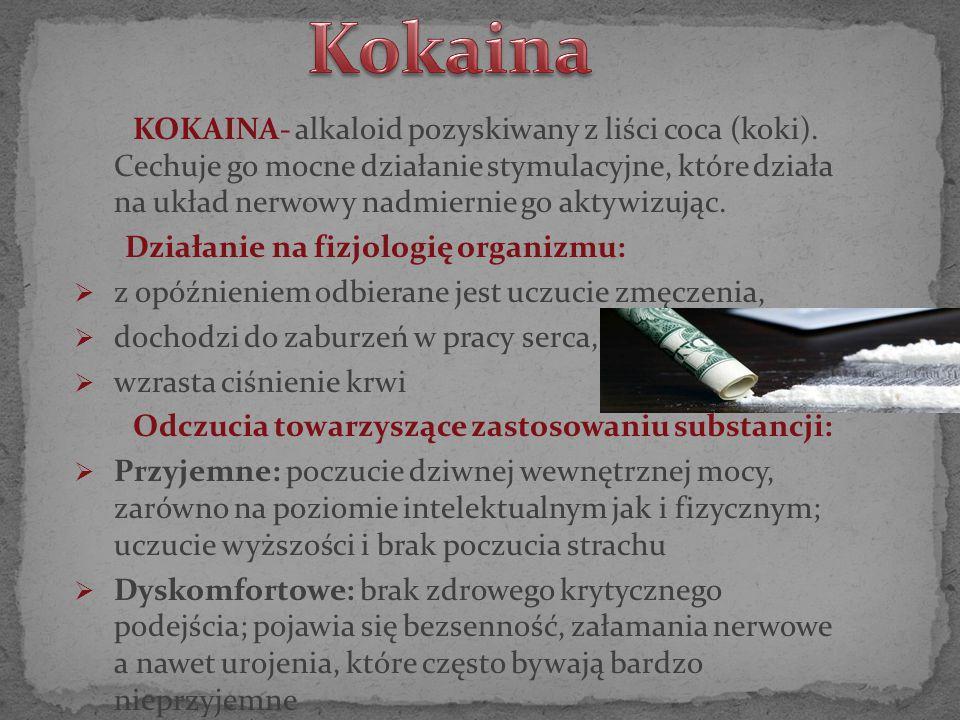 KOKAINA- alkaloid pozyskiwany z liści coca (koki). Cechuje go mocne działanie stymulacyjne, które działa na układ nerwowy nadmiernie go aktywizując. D