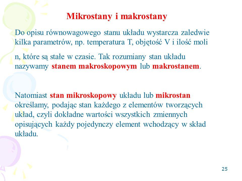 25 Mikrostany i makrostany Do opisu równowagowego stanu układu wystarcza zaledwie kilka parametrów, np.
