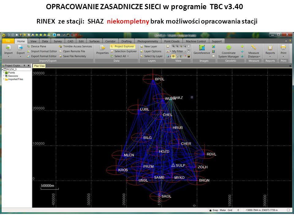 OPRACOWANIE ZASADNICZE SIECI w programie TBC v3.40 RINEX ze stacji: SHAZ niekompletny brak możliwości opracowania stacji
