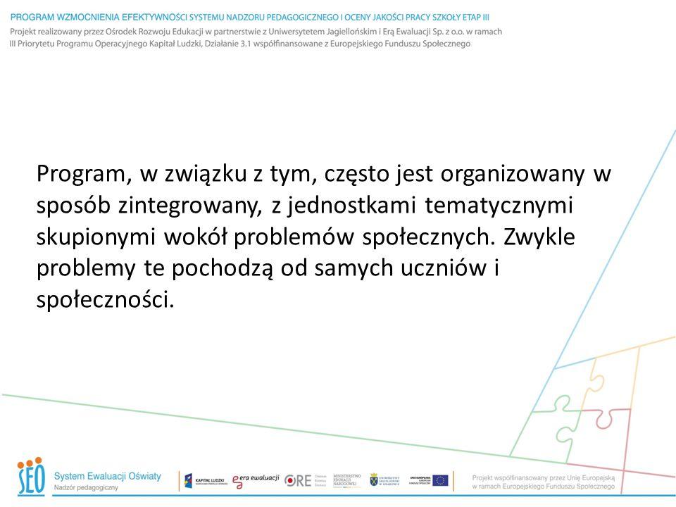 Program, w związku z tym, często jest organizowany w sposób zintegrowany, z jednostkami tematycznymi skupionymi wokół problemów społecznych.