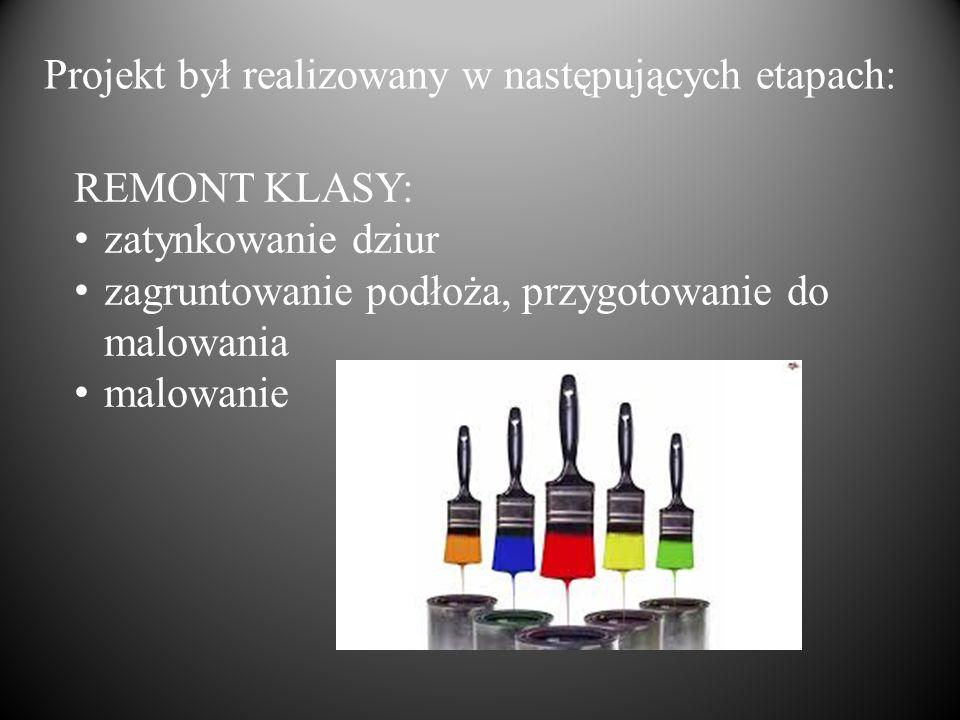 Projekt był realizowany w następujących etapach: REMONT KLASY: zatynkowanie dziur zagruntowanie podłoża, przygotowanie do malowania malowanie