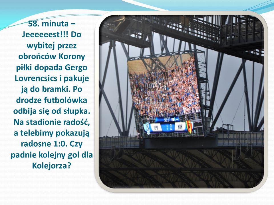 58. minuta – Jeeeeeest!!! Do wybitej przez obrońców Korony piłki dopada Gergo Lovrencsics i pakuje ją do bramki. Po drodze futbolówka odbija się od sł