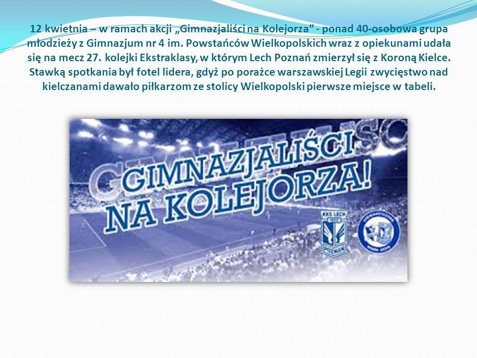 """12 kwietnia – w ramach akcji """"Gimnazjaliści na Kolejorza - ponad 40-osobowa grupa młodzieży z Gimnazjum nr 4 im."""