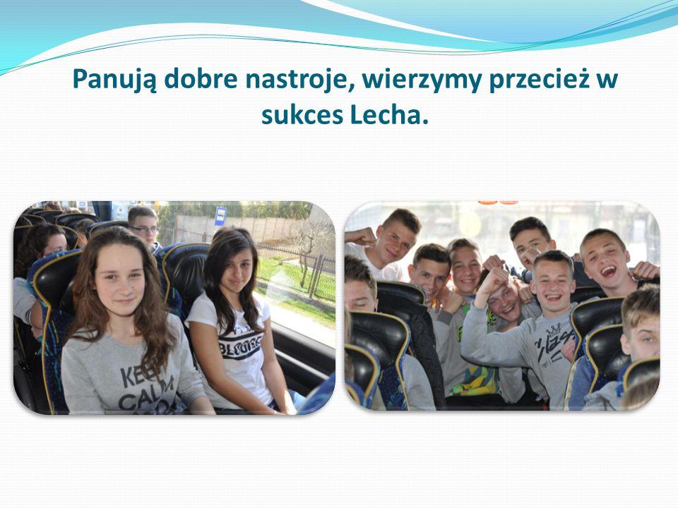 Panują dobre nastroje, wierzymy przecież w sukces Lecha.