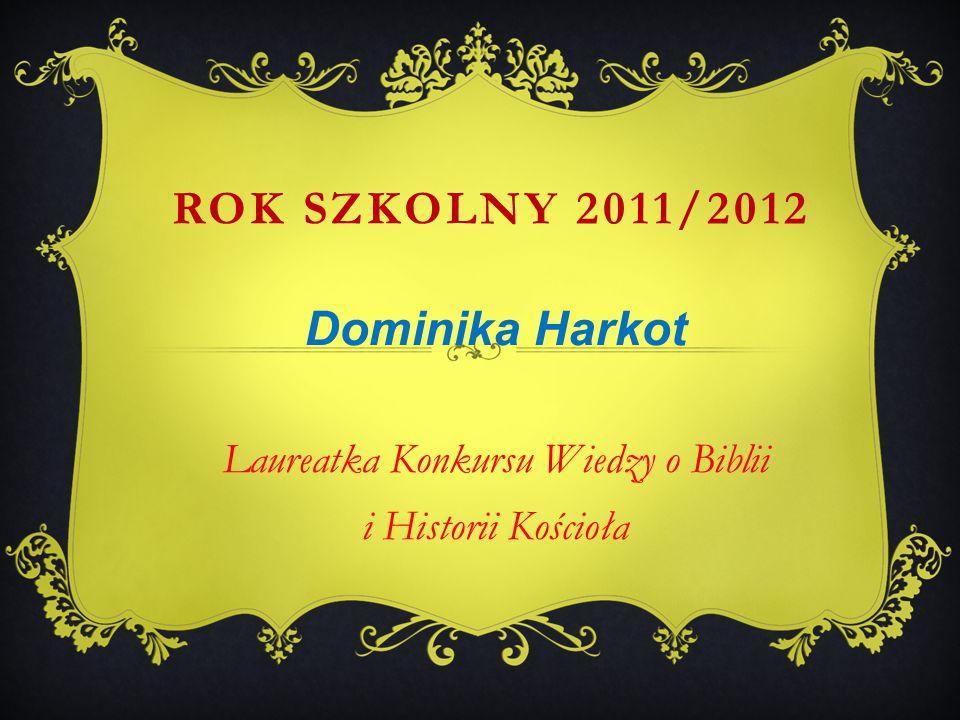 Dominika Harkot Laureatka Konkursu Wiedzy o Biblii i Historii Kościoła ROK SZKOLNY 2011/2012