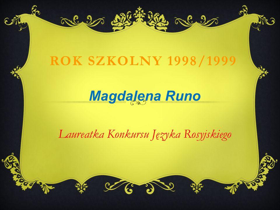 Magdalena Runo Laureatka Konkursu Języka Rosyjskiego ROK SZKOLNY 1998/1999