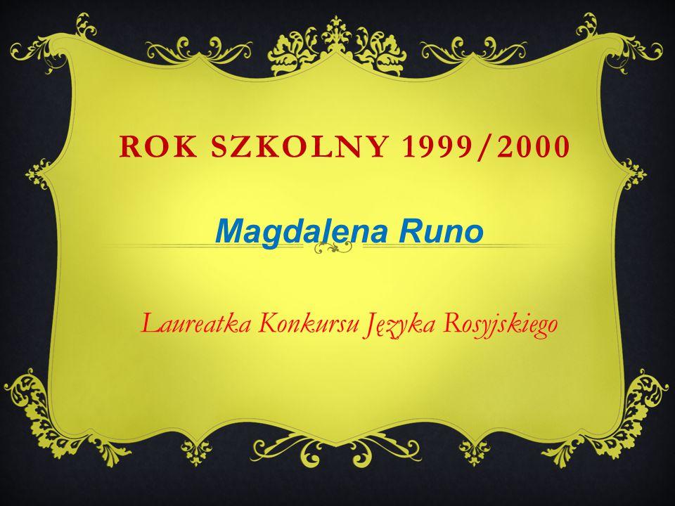 Magdalena Runo Laureatka Konkursu Języka Rosyjskiego ROK SZKOLNY 1999/2000