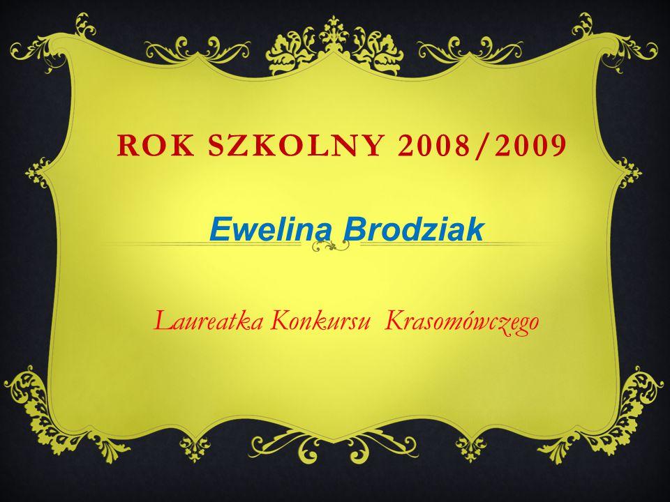 Ewelina Brodziak Laureatka Konkursu Krasomówczego ROK SZKOLNY 2008/2009