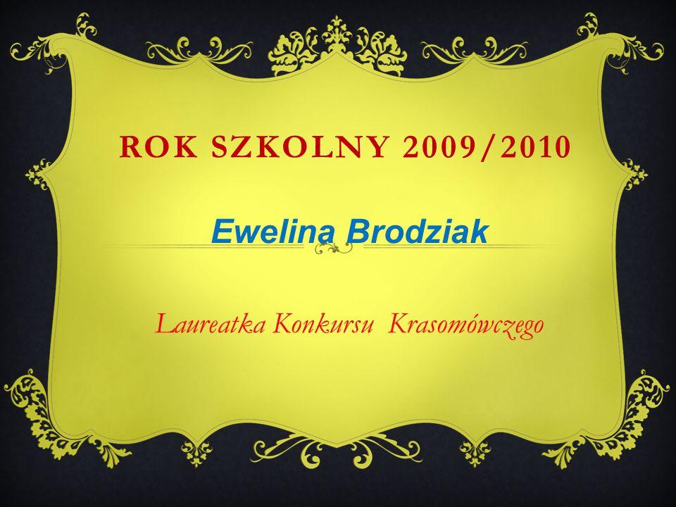 Ewelina Brodziak Laureatka Konkursu Krasomówczego ROK SZKOLNY 2009/2010