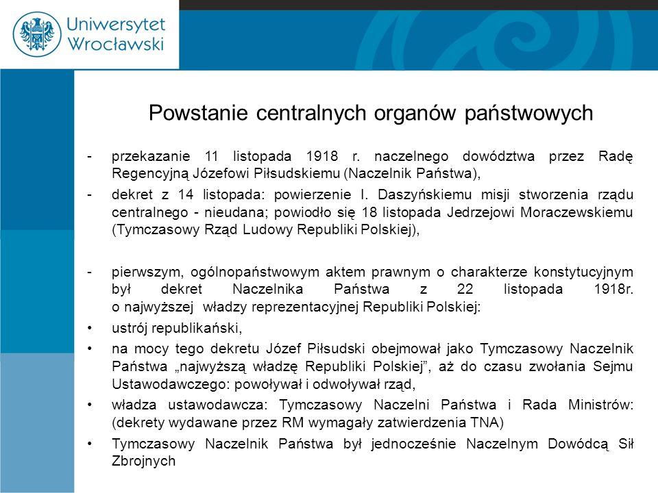 Powstanie centralnych organów państwowych -przekazanie 11 listopada 1918 r. naczelnego dowództwa przez Radę Regencyjną Józefowi Piłsudskiemu (Naczelni