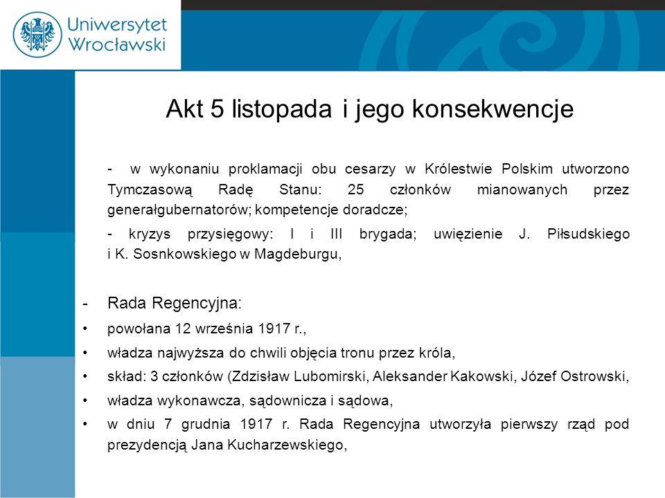 Akt 5 listopada i jego konsekwencje - w wykonaniu proklamacji obu cesarzy w Królestwie Polskim utworzono Tymczasową Radę Stanu: 25 członków mianowanyc
