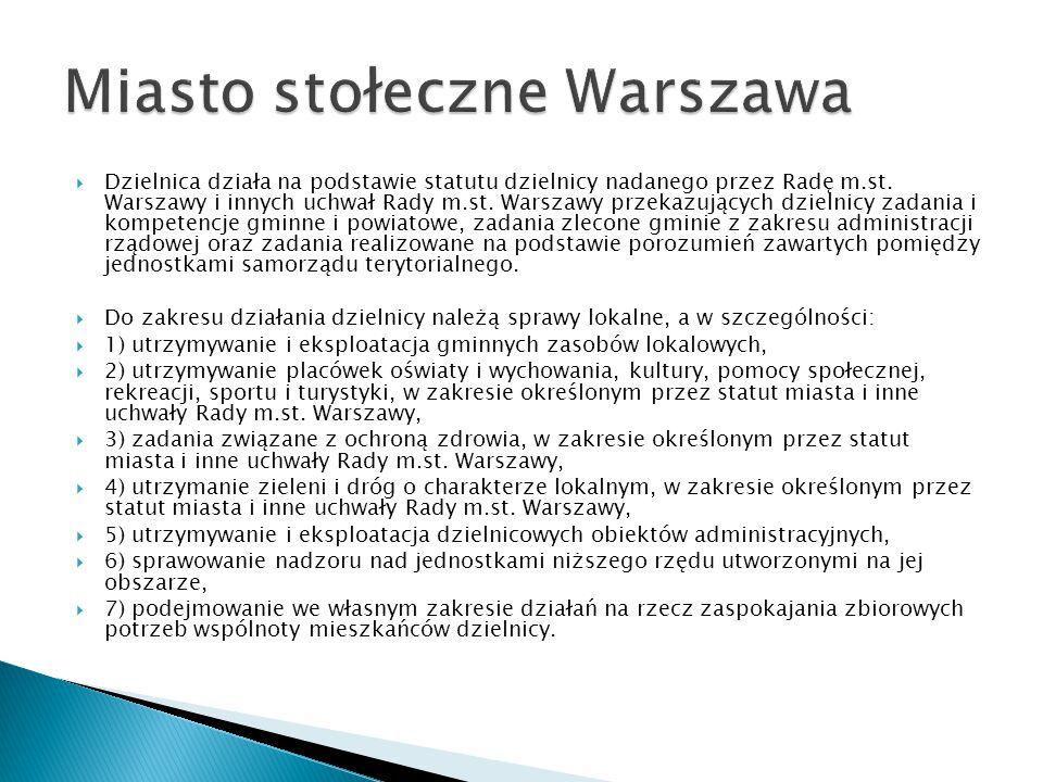  Dzielnica działa na podstawie statutu dzielnicy nadanego przez Radę m.st. Warszawy i innych uchwał Rady m.st. Warszawy przekazujących dzielnicy zada