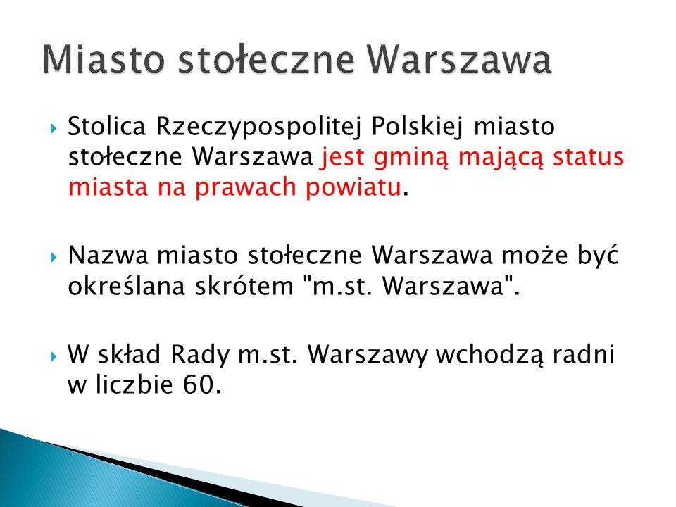  Stolica Rzeczypospolitej Polskiej miasto stołeczne Warszawa jest gminą mającą status miasta na prawach powiatu.  Nazwa miasto stołeczne Warszawa mo