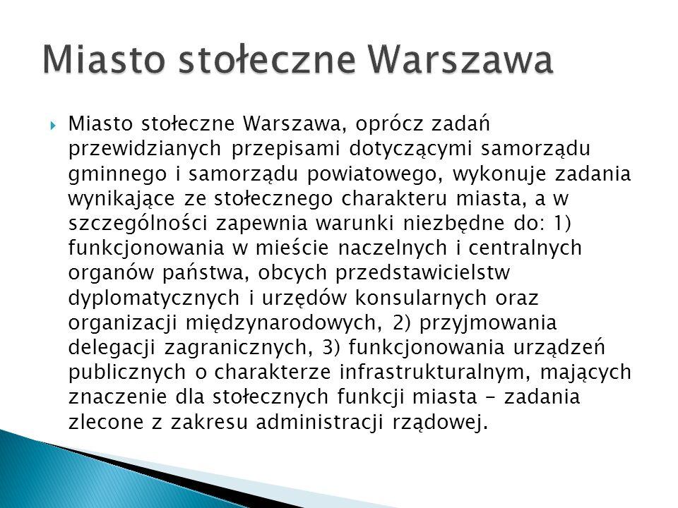  Miasto stołeczne Warszawa, oprócz zadań przewidzianych przepisami dotyczącymi samorządu gminnego i samorządu powiatowego, wykonuje zadania wynikając