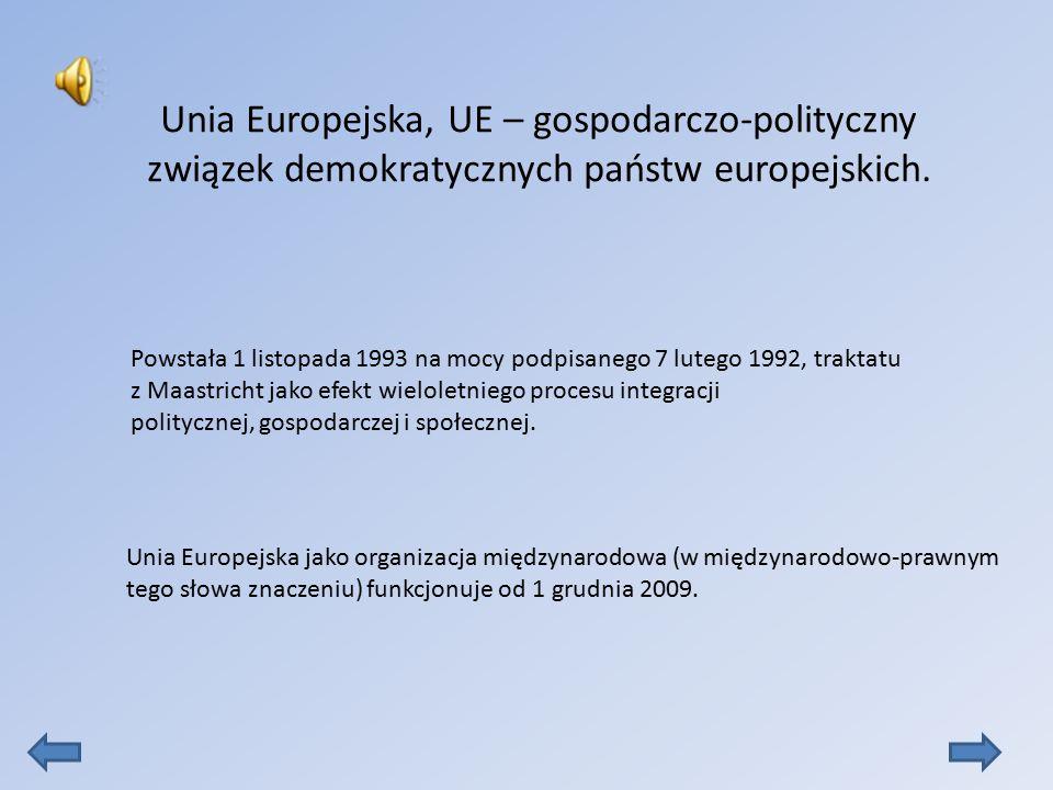 Unia Europejska, UE – gospodarczo-polityczny związek demokratycznych państw europejskich. Powstała 1 listopada 1993 na mocy podpisanego 7 lutego 1992,