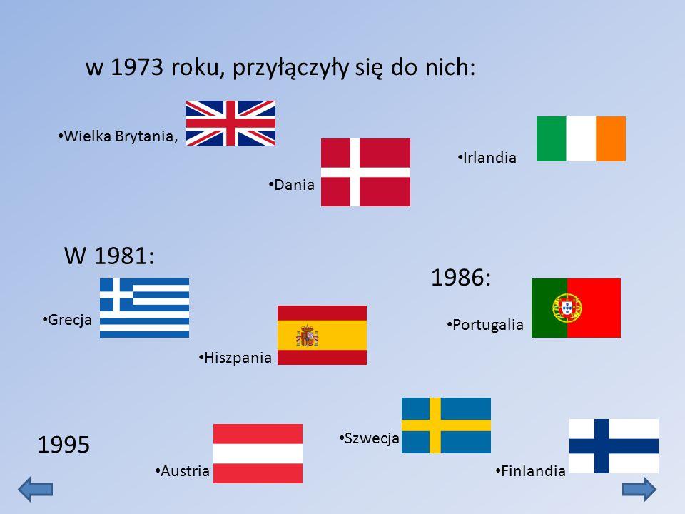 Wielka Brytania, Dania Irlandia w 1973 roku, przyłączyły się do nich: Grecja Hiszpania Portugalia W 1981: 1986: 1995 Finlandia Szwecja Austria