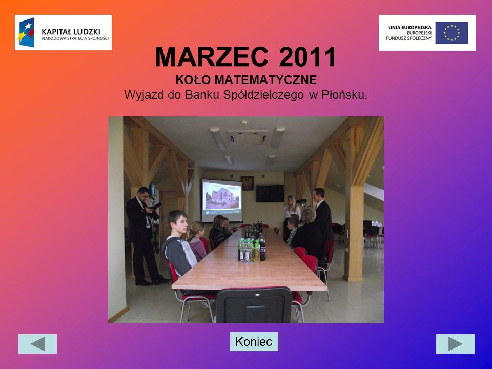 Koniec MARZEC 2011 KOŁO MATEMATYCZNE Wyjazd do Banku Spółdzielczego w Płońsku.