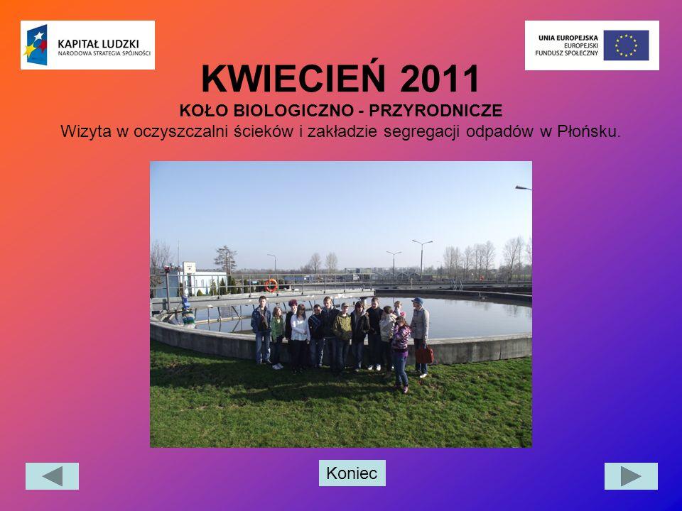 Koniec KWIECIEŃ 2011 KOŁO BIOLOGICZNO - PRZYRODNICZE Wizyta w oczyszczalni ścieków i zakładzie segregacji odpadów w Płońsku.