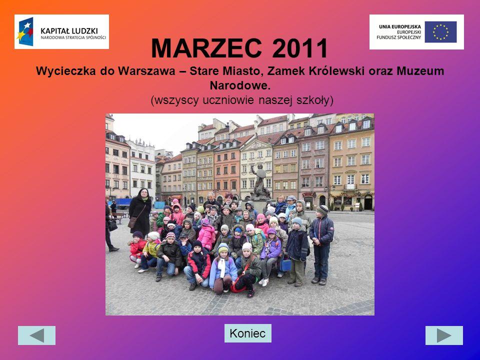 Koniec MARZEC 2011 Wycieczka do Warszawa – Stare Miasto, Zamek Królewski oraz Muzeum Narodowe. (wszyscy uczniowie naszej szkoły)