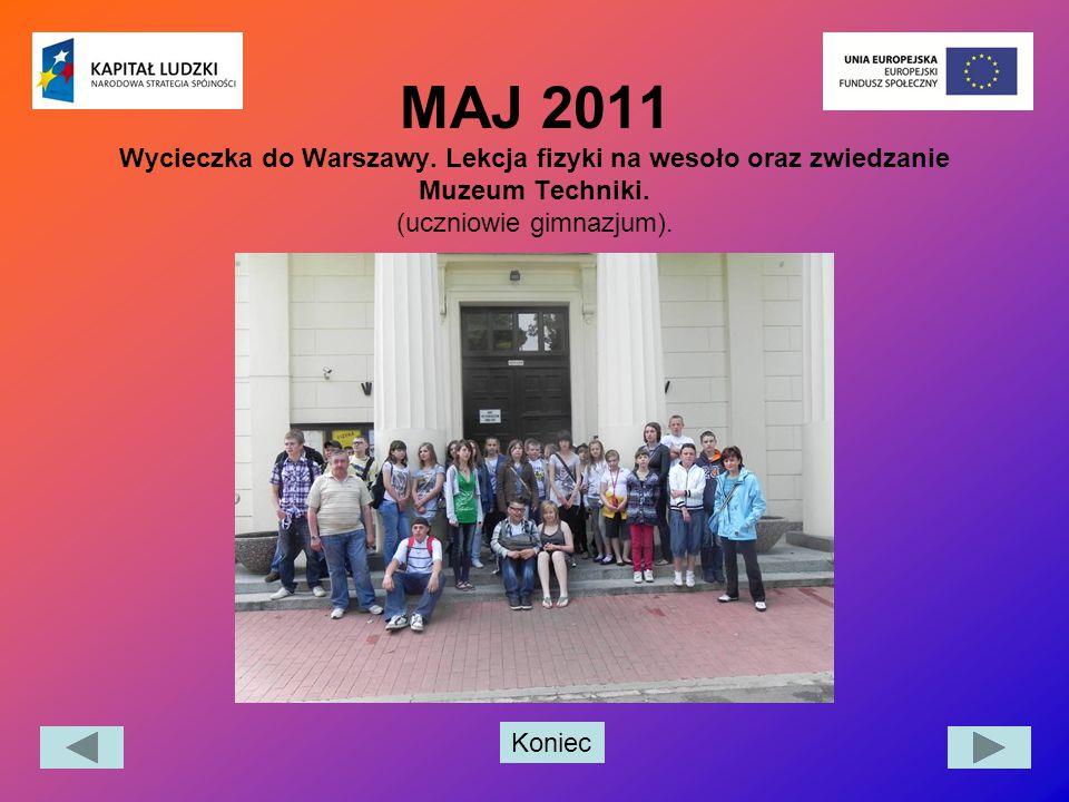 Koniec MAJ 2011 Wycieczka do Warszawy. Lekcja fizyki na wesoło oraz zwiedzanie Muzeum Techniki. (uczniowie gimnazjum).