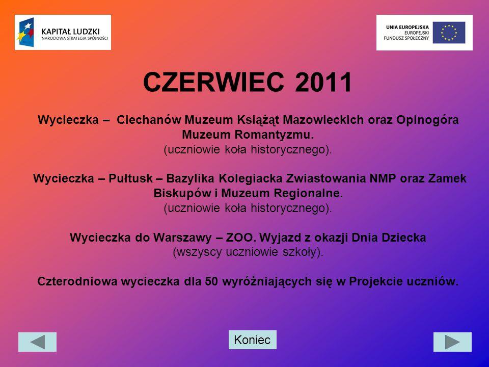 Koniec CZERWIEC 2011 Wycieczka – Ciechanów Muzeum Książąt Mazowieckich oraz Opinogóra Muzeum Romantyzmu. (uczniowie koła historycznego). Wycieczka – P